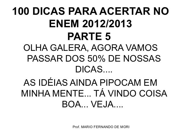 100 DICAS PARA ACERTAR NO       ENEM 2012/2013          PARTE 5 OLHA GALERA, AGORA VAMOS  PASSAR DOS 50% DE NOSSAS        ...