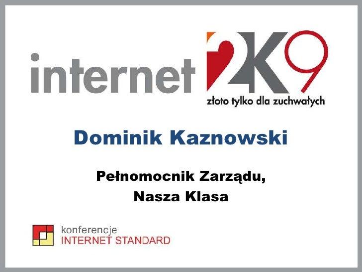 Dominik Kaznowski <br />Pełnomocnik Zarządu,  <br />Nasza Klasa<br />