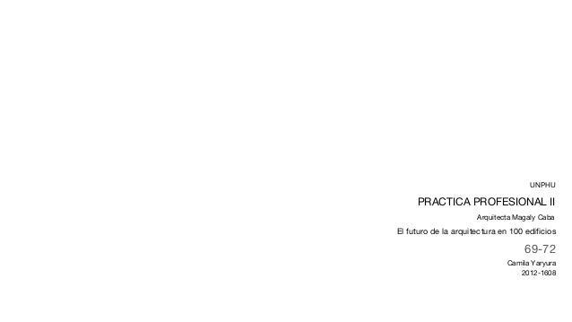 PRACTICA PROFESIONAL II Arquitecta Magaly Caba UNPHU 69-72 El futuro de la arquitectura en 100 edificios Camila Yaryura 20...