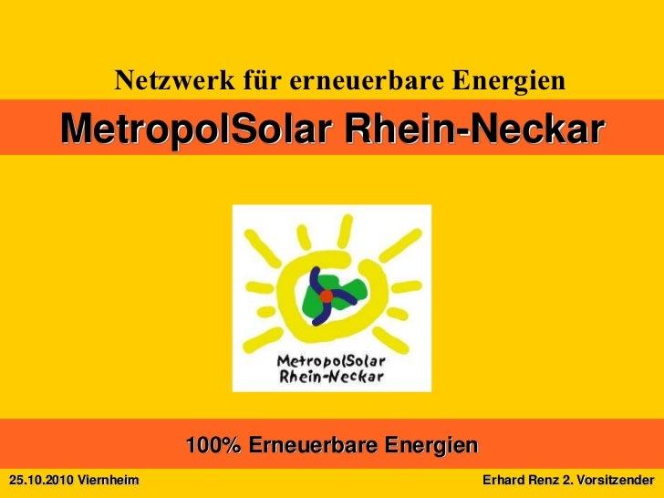 Netzwerk für erneuerbare Energien       MetropolSolar Rhein-Neckar                       100% Erneuerbare Energien25.10.20...