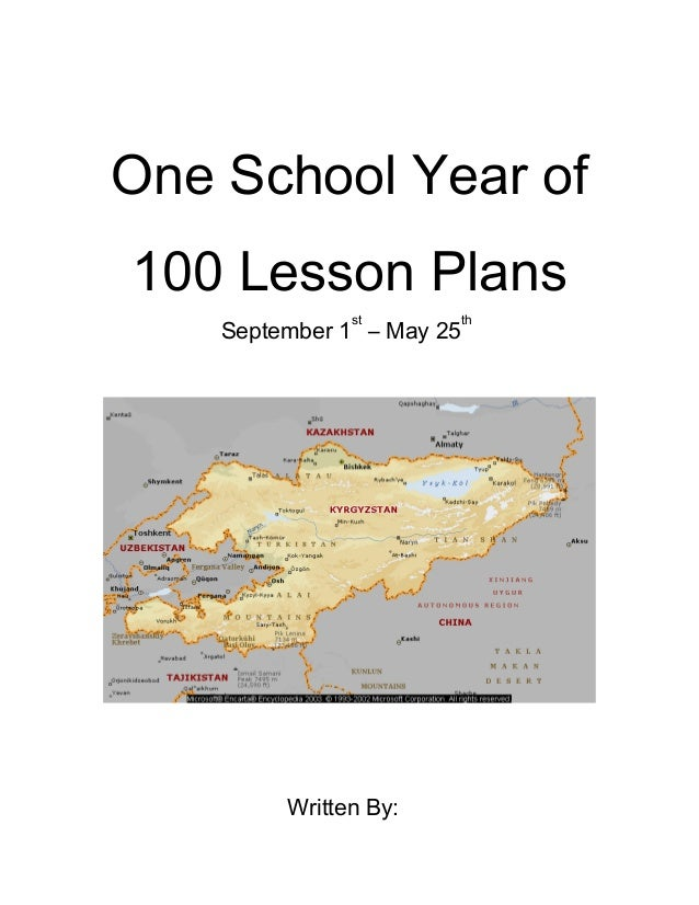 One School Year of 100 Lesson Plans September 1 st – May 25 th Written By: