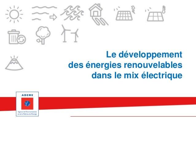 Le développement des énergies renouvelables dans le mix électrique