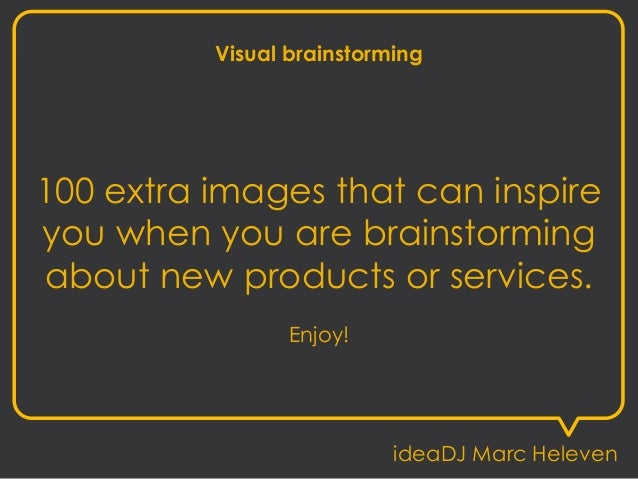 Visual brainstorming 100 extra images that can inspire you when you are brainstorming about new products or services. Enjo...
