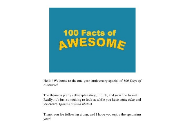 Hello! Welcome to the one-year anniversary special of 100 Days ofAwesome!The theme is pretty self-explanatory, I think, an...