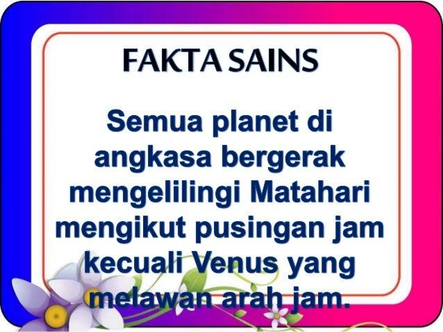  .    FAKTA SAI NS                Semua planet di angkasa bergerak mengelilingi Matahari mengikut pusingan jam g , kecuali...
