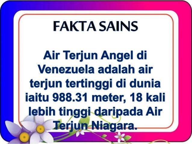 FAKTA SAI NS  Air Terjun Angel di Venezuela adalah air  terjun tertinggi di dunia iaitu 988.31 meter,  18 kali