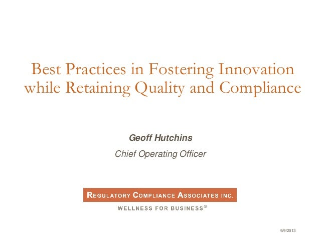 9/9/2013 Best Practices in Fostering Innovation while Retaining Quality and Compliance Geoff Hutchins Chief Operating Offi...