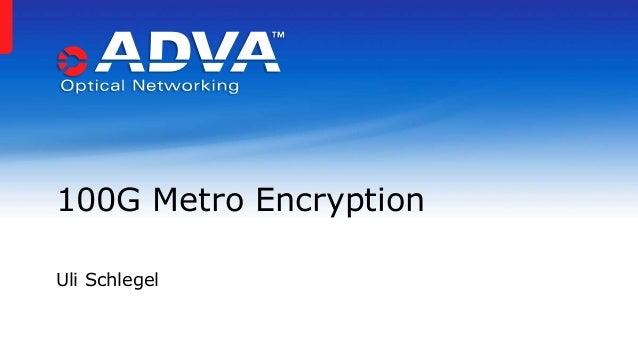 Uli Schlegel 100G Metro Encryption