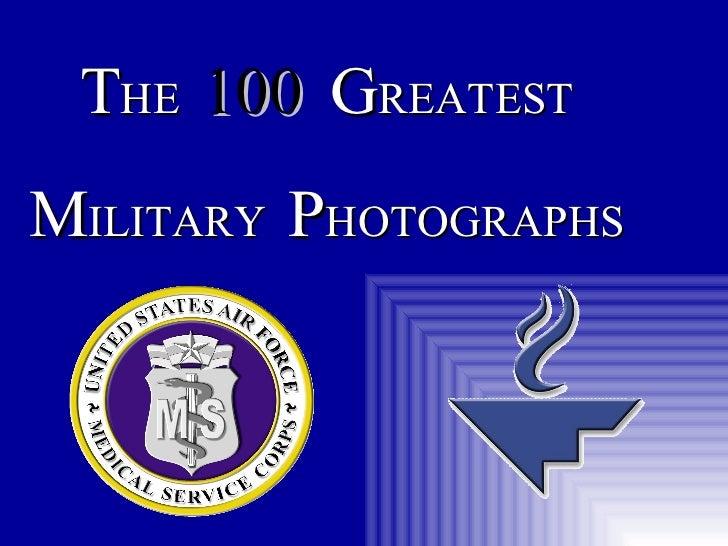 T HE  100  G REATEST M ILITARY  P HOTOGRAPHS