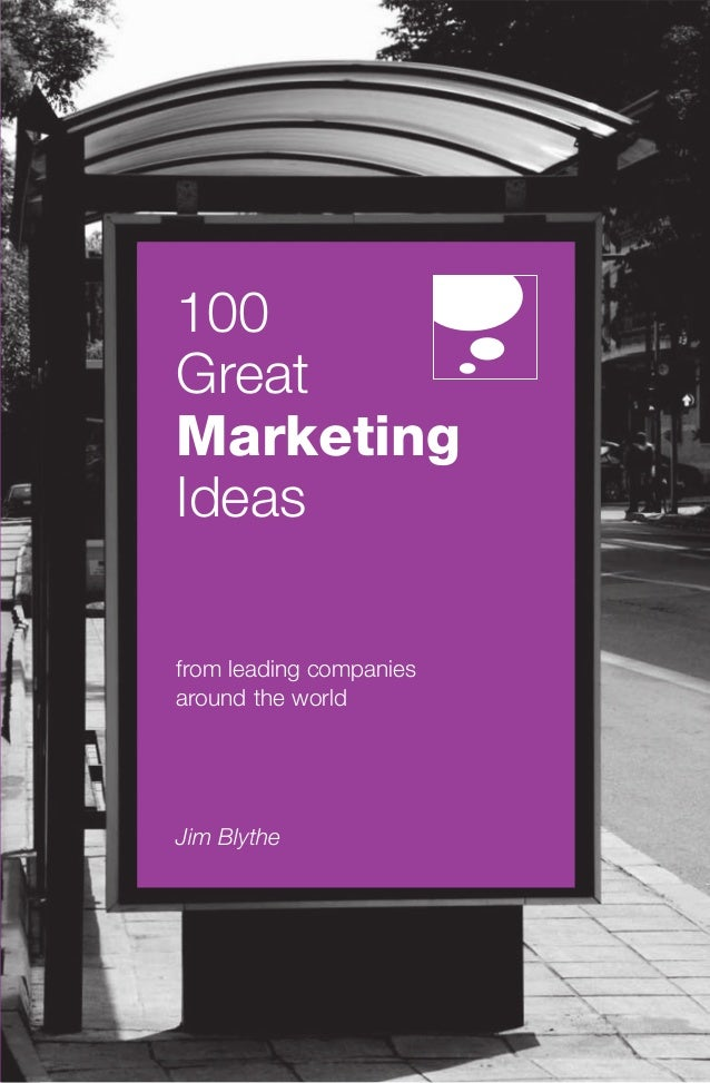 100 Great Marketing Ideas from leading companies around the world Jim Blythe