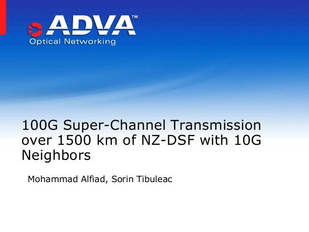 100G Super-Channel Transmission over 1500 km of NZ-DSF with 10G Neighbors Mohammad Alfiad, Sorin Tibuleac