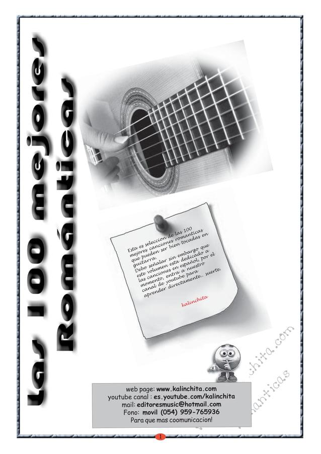 1 w w w .kalinchita.com romanticas Esta es seleccion de las 100 mejores canciones romanticas que pueden ser bien tocadas e...