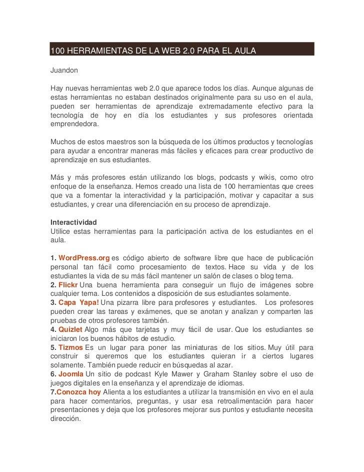 100 HERRAMIENTAS DE LA WEB 2.0 PARA EL AULAJuandonHay nuevas herramientas web 2.0 que aparece todos los días. Aunque algun...