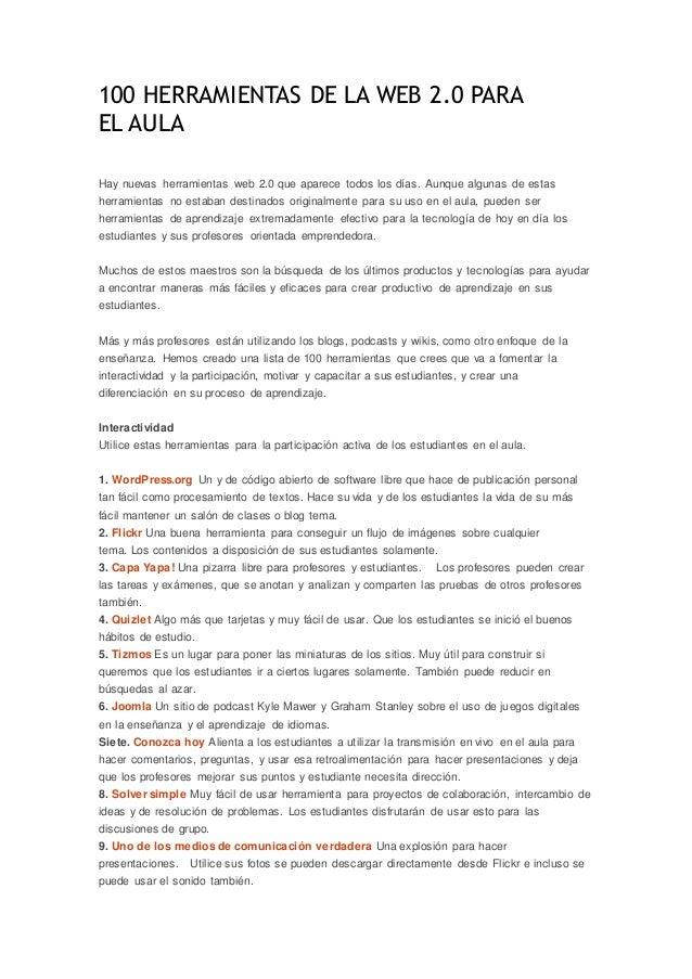 100 HERRAMIENTAS DE LA WEB 2.0 PARA EL AULA Hay nuevas herramientas web 2.0 que aparece todos los días. Aunque algunas de ...