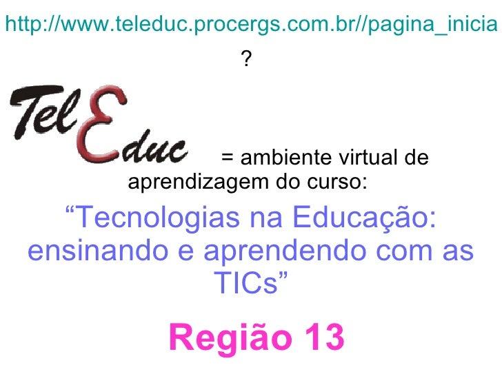 """http://www.teleduc.procergs.com.br//pagina_inicial/index.php ?   = ambiente virtual de aprendizagem do curso:  """" Tecnologi..."""