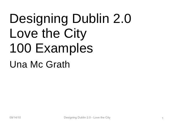 Designing Dublin 2.0 Love the City 100 Examples Una Mc Grath 09/14/10 Designing Dublin 2.0 - Love the City