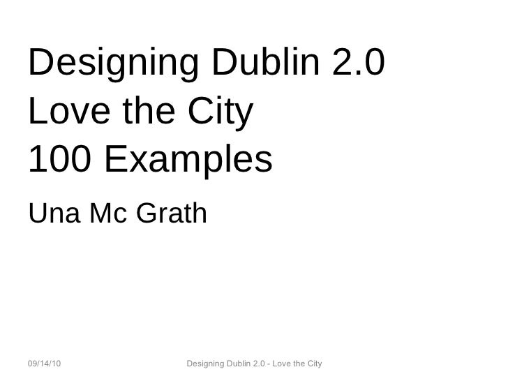 Designing Dublin 2.0 Love the City 100 Examples Una Mc Grath 09/14/10 Designing Dublin 2.0 - Love the City
