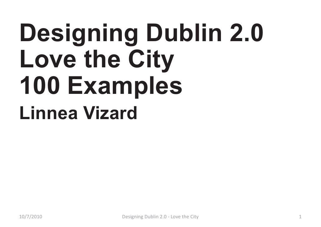 Designing Dublin 2.0 Love the City 100 Examples Linnea Vizard     10/7/2010   Designing Dublin 2.0 - Love the City   1