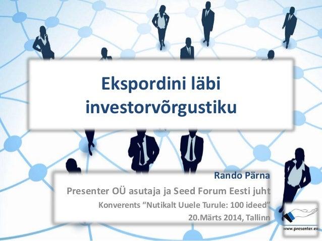 """Ekspordini läbi investorvõrgustiku Rando Pärna Presenter OÜ asutaja ja Seed Forum Eesti juht Konverents """"Nutikalt Uuele Tu..."""