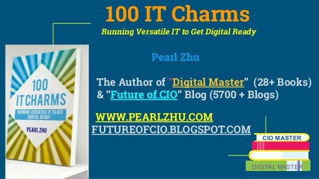 "100 IT Charms Running Versatile IT to Get Digital Ready Pearl Zhu The Author of ""Digital Master"" (28+ Books) & ""Future of ..."