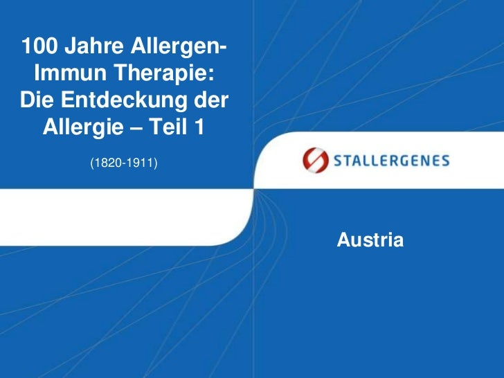 100 Jahre Allergen- Immun Therapie:Die Entdeckung der  Allergie – Teil 1      (1820-1911)                      Austria