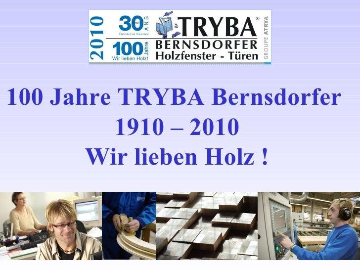 100 Jahre TRYBA Bernsdorfer  1910 – 2010 Wir lieben Holz !