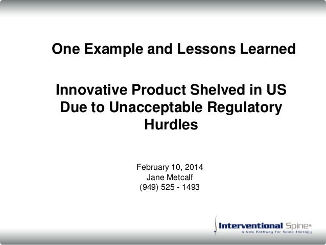Innovative Product Shelved in US Due to Unacceptable Regulatory Hurdles One Example and Lessons Learned February 10, 2014 ...