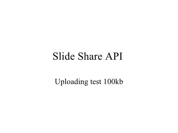 Slide Share API  Uploading test 100kb