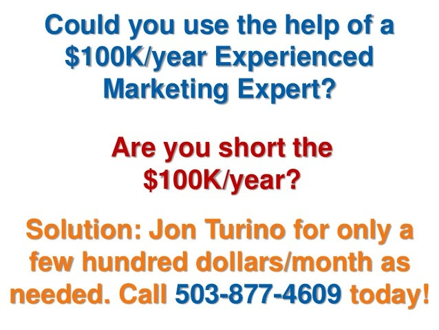 Could you use the help of a$100K/year ExperiencedMarketing Expert?Are you short the$100K/year?Solution: Jon Turino for onl...