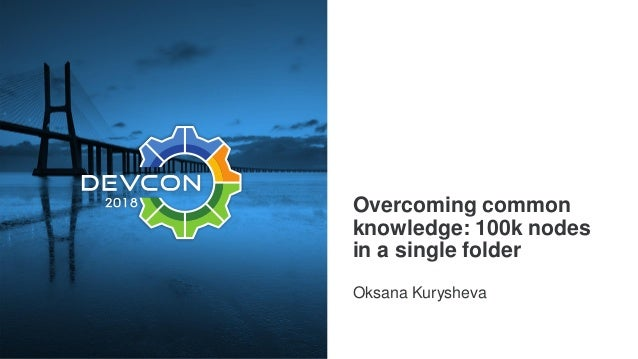 Overcoming common knowledge: 100k nodes in a single folder Oksana Kurysheva