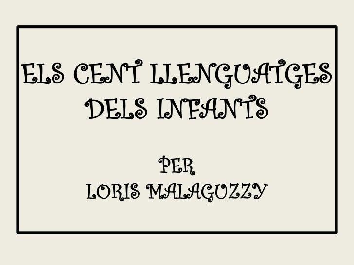 ELS CENT LLENGUATGES     DELS INFANTS           PER    LORIS MALAGUZZY
