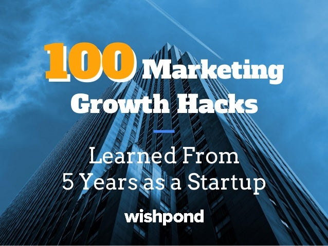 100100 Marketing Growth Hacks Learned From 5 Years as a Startup