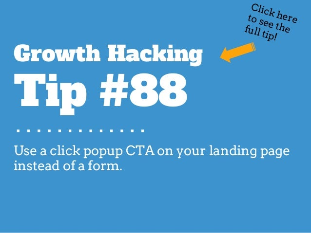 Use a click popup CTA on your landing page instead of a form. Growth Hacking Tip #88 Click hereto see thefull tip!
