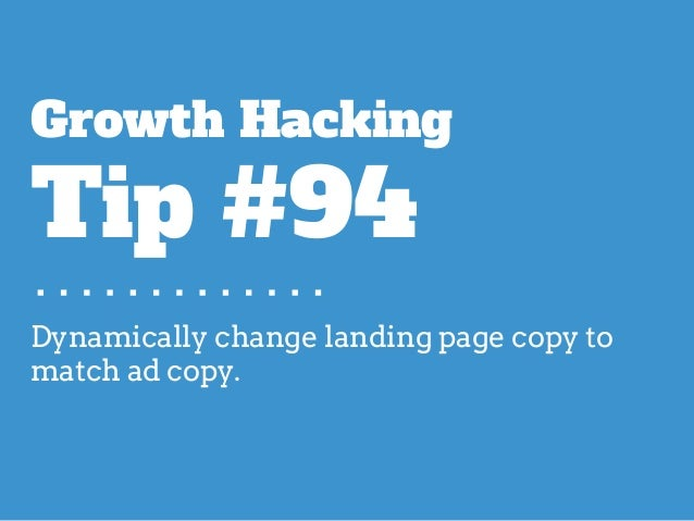 Dynamically change landing page copy to match ad copy. Growth Hacking Tip #94