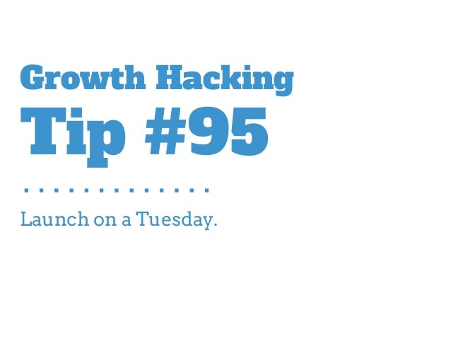 Launch on a Tuesday. Growth Hacking Tip #95