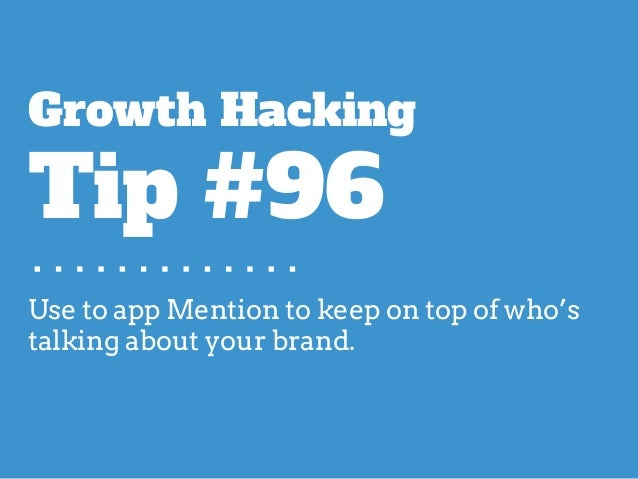 Use to app Mention to keep on top of who's talking about your brand. Growth Hacking Tip #96