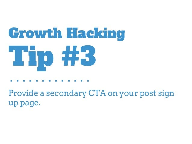 Provide a secondary CTA on your post sign up page. Growth Hacking Tip #3