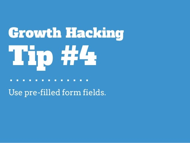 Use pre-filled form fields. Growth Hacking Tip #4
