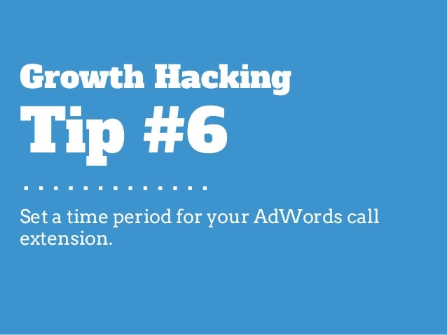 Set a time period for your AdWords call extension. Growth Hacking Tip #6