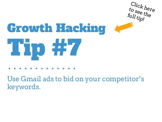 Use Gmail ads to bid on your competitor's keywords. Growth Hacking Tip #7 Click hereto see thefull tip!