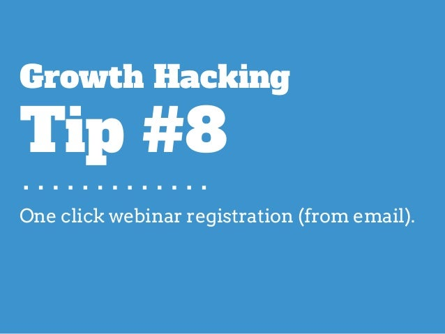 One click webinar registration (from email). Growth Hacking Tip #8