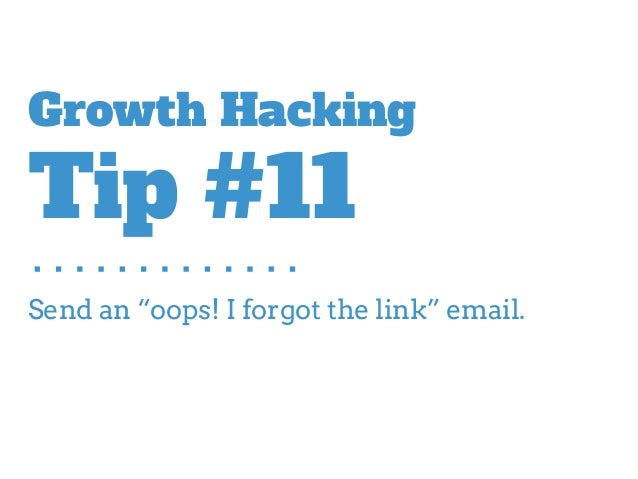 "Send an ""oops! I forgot the link"" email. Growth Hacking Tip #11"