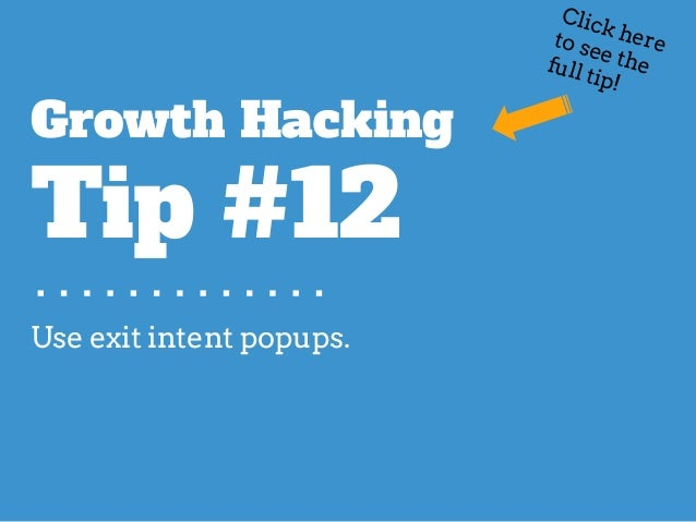 Use exit intent popups. Growth Hacking Tip #12 Click hereto see thefull tip!