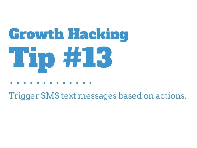 Trigger SMS text messages based on actions. Growth Hacking Tip #13