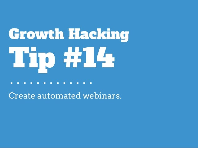 Create automated webinars. Growth Hacking Tip #14