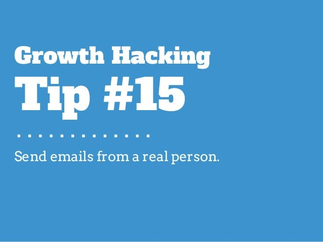 Send emails from a real person. Growth Hacking Tip #15