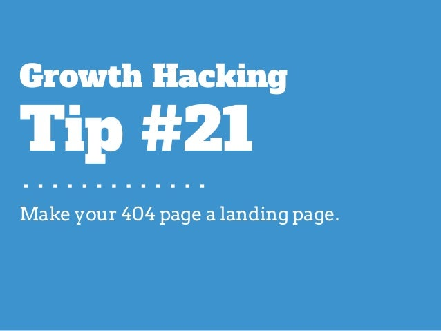 Make your 404 page a landing page. Growth Hacking Tip #21