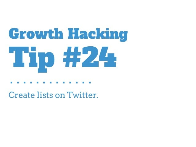 Create lists on Twitter. Growth Hacking Tip #24