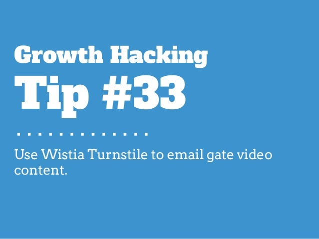 Use Wistia Turnstile to email gate video content. Growth Hacking Tip #33