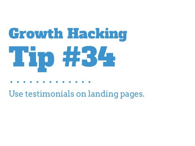 Use testimonials on landing pages. Growth Hacking Tip #34